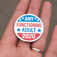 Any Functioning Adult 2020 Election Hard Enamel Pin