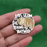 Live Slow, Die Young Anyway Sloth Hard Enamel Pin