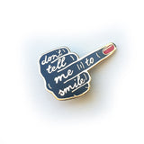 Don't Tell Me To Smile Hard Enamel Pins