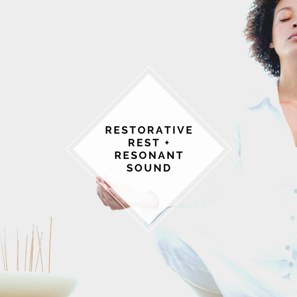 RESTORATIVE REST + RESONANT SOUND