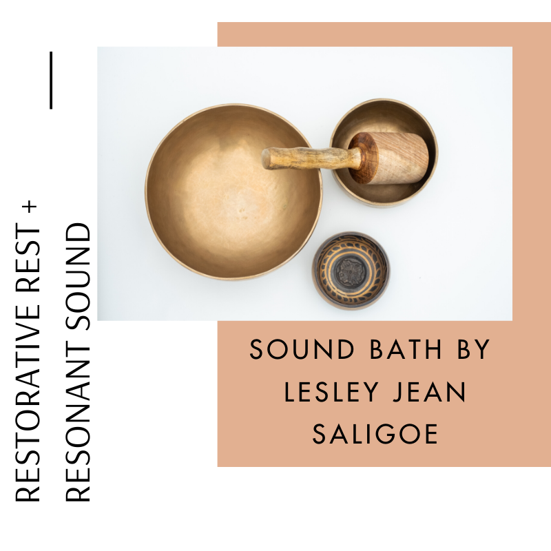 SOUND BATH. Restorative Rest + Resonant Sound. One Hour. Saturday February 29 2020. 1 PM