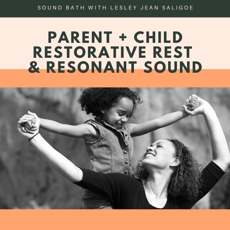 SOUND BATH. Parent and Child. Restorative Rest + Resonant Sound. 45 Minutes. SUNDAY March 15 2020. 1 PM