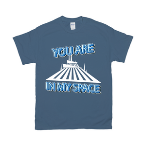 You are in my Space T-Shirts