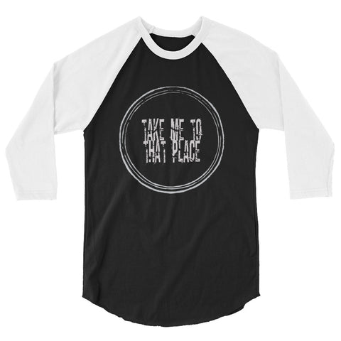3/4 sleeve raglan shirt - Take me to that Place