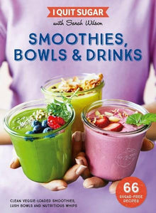 I Quit Sugar: Smoothies Bowls & Drinks