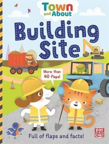 Building Site : A Board Book Filled with Flaps and Facts