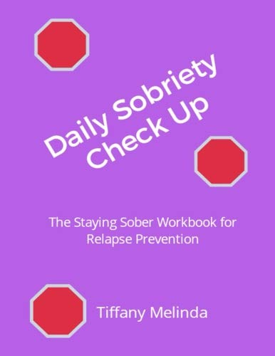 Daily Sobriety Check Up: The Staying Sober Workbook For Relapse Prevention