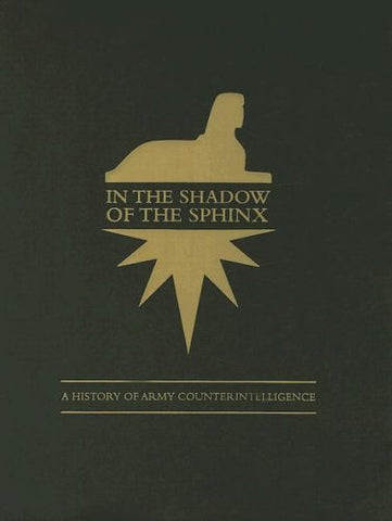 In the Shadow of the Sphinx: A History of Army Counterintelligence