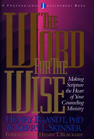 The Word For The Wise: Making Scripture The Heart Of Your Counseling Ministry