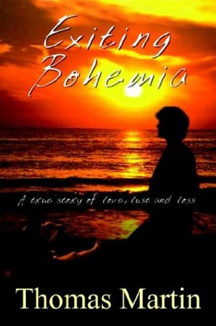 Exiting Bohemia: A True Story of Love, Lust and Loss