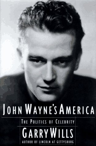 John Wayne's America: The Politics of Celebrity