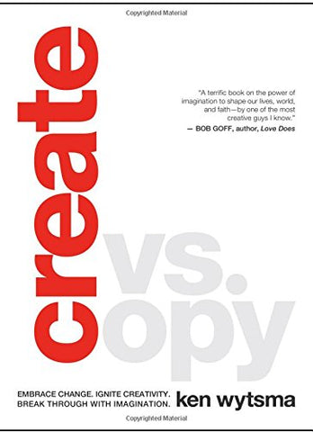 Create vs. Copy: Embrace Change. Ignite Creativity. Break Through with Imagination.