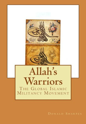 Allah's Warriors: The Global Islamic Militancy Movement (Volume 1)
