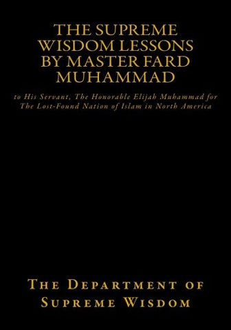 The Supreme Wisdom Lessons by Master Fard Muhammad (full color version): to His Servant, The Honorable Elijah Muhammad for The Lost-Found Nation of Islam in North America