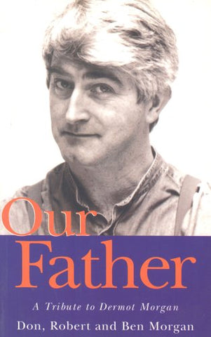 Our Father: A Tribute to Dermot Morgan