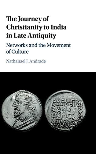 The Journey Of Christianity To India In Late Antiquity: Networks And The Movement Of Culture