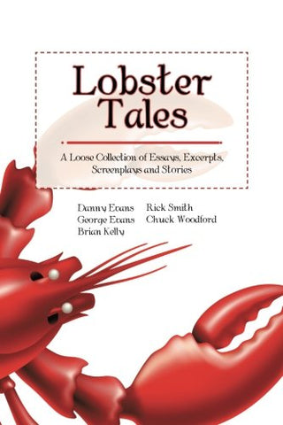 Lobster Tales: A Loose Collection Of Essays, Excerpts, Screenplays And Stories