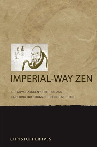 Imperial-Way Zen: Ichikawa Hakugen's Critique and Lingering Questions for Buddhist Ethics