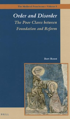 Order And Disorder: The Poor Clares Between Foundation And Reform (Medieval Franciscans)