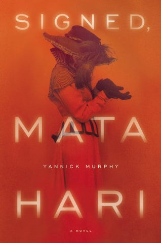Signed, Mata Hari: A Novel