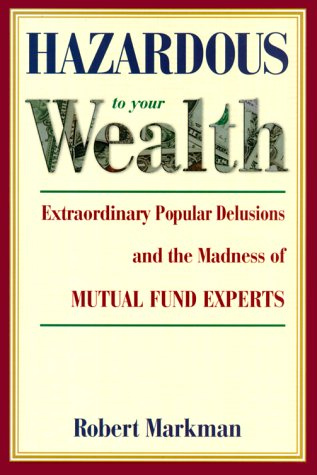 Hazardous to your Wealth: Extraordinary Popular Delusions and the Madness of Mutual Fund Experts