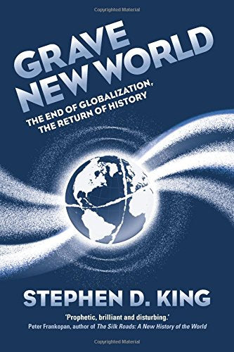 Grave New World: The End of Globalization, the Return of History