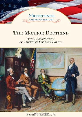 Monroe Doctrine: The Cornerstone Of American Foreign Policy (Milestones In American History)