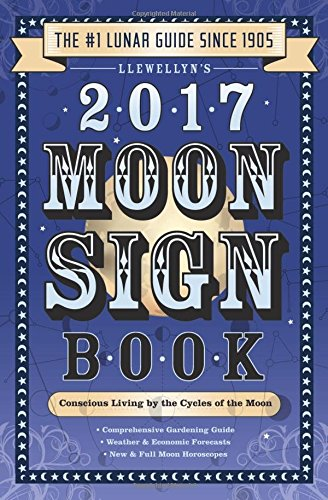 Llewellyn's 2017 Moon Sign Book: Conscious Living by the Cycles of the Moon (Llewellyn's Moon Sign Books)