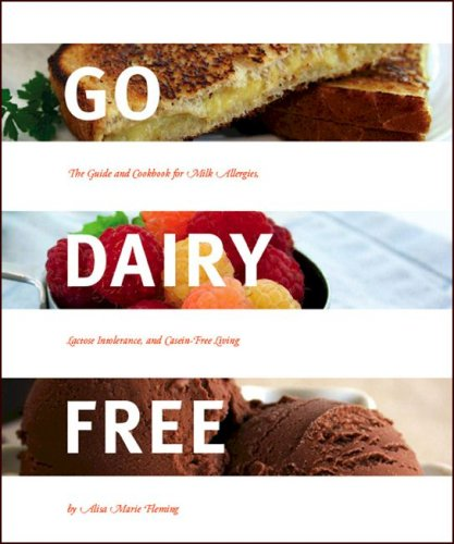 Go Dairy Free: The Guide and Cookbook for Milk Allergies, Lactose Intolerance, and Casein-Free Living