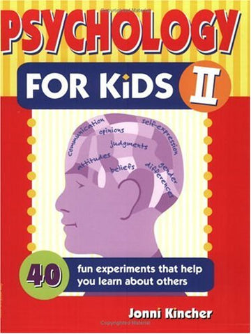 Psychology for Kids II: 40 Fun Experiments That Help You Learn about Others (Self-Help for Kids Series)