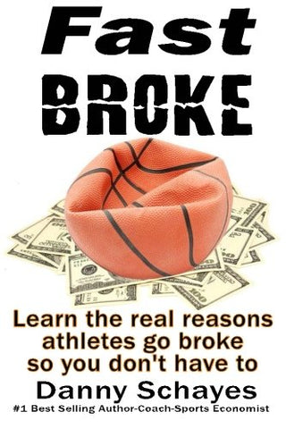 Fast Broke: Learn The Real Reason Athletes Go Broke, So You Dont Have To