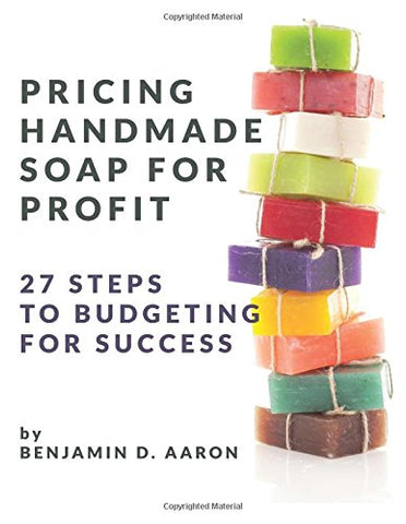 Pricing Handmade Soap for Profit: 27 Steps to Budgeting for Success