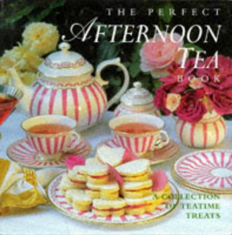 The Perfect Afternoon Tea Book: A Collection Of Teatime Treats