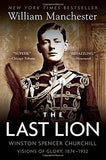 The Last Lion: Winston Spencer Churchill: Visions of Glory, 1874-1932