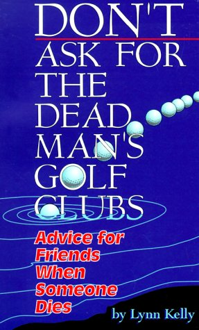 Don't Ask for the Dead Man's Golf Clubs:  Advice for Friends When Someone Dies