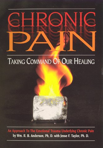 Chronic Pain: Taking Command of Our Healing! : Understanding the Emotional Trauma Underlying Chronic Pain