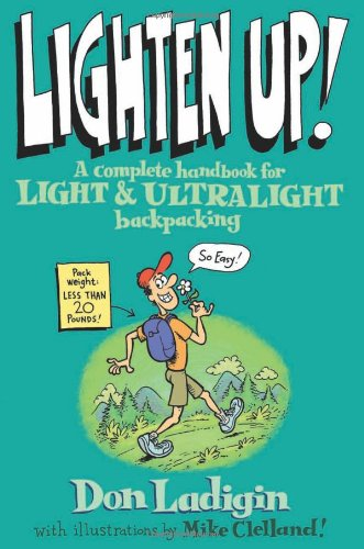 Lighten Up!: A Complete Handbook For Light And Ultralight Backpacking (Falcon Guide)