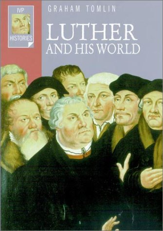 Luther and His World (Ivp Histories)