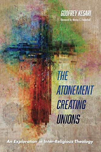 The Atonement Creating Unions: An Exploration In Inter-Religious Theology