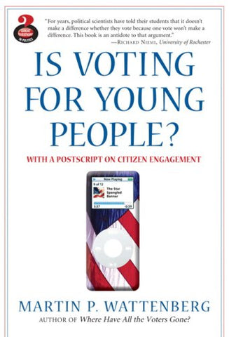 Is Voting for Young People? With a Postscript on Citizen Engagement (Great Questions in Politics Series) (2nd Edition)