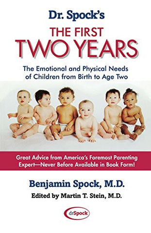 Dr. Spock's The First Two Years: The Emotional and Physical Needs of Children from Birth to Age 2