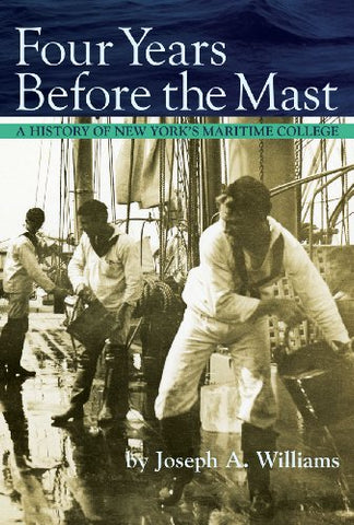 Four Years Before The Mast: A History Of New York'S Maritime College