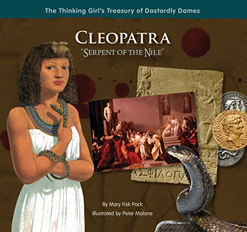 Cleopatra Serpent Of The Nile (The Thinking Girl'S Treasury Of Dastardly Dames)