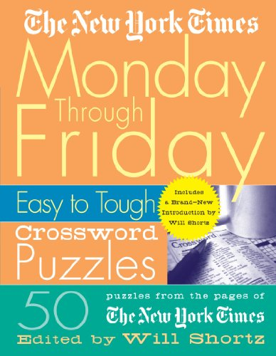 The New York Times Monday Through Friday Easy to Tough Crossword Puzzles: 50 Puzzles from the Pages of The New York Times (New York Times Crossword Puzzles)