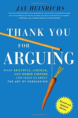 Thank You For Arguing, Revised and Updated Edition: What Aristotle, Lincoln, And Homer Simpson Can Teach Us About the Art of Persuasion