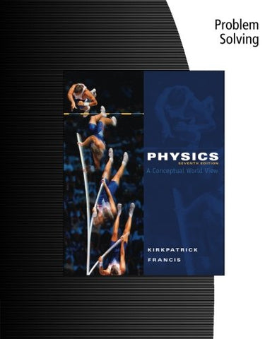 Problem Solving for Kirkpatrick/Francis' Physics: A Conceptual World View, 7th