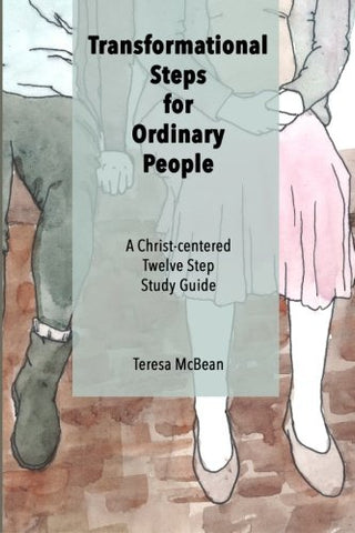 Transformational Steps For Ordinary People: A Christ-Centered Twelve Step Study Guide