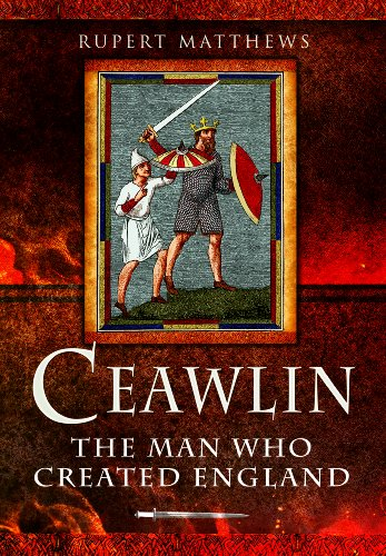 Ceawlin: The Man Who Created England