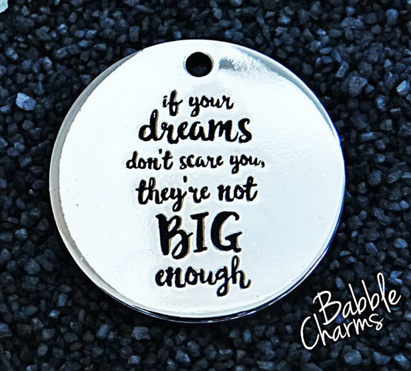 If your dreams don't scare you they aren't big enough, Alloy charm 20mm very high quality..Perfect for jewery making and other DIY  #3