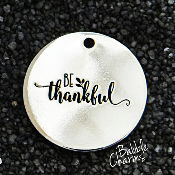 Be thankful, thankful charm, Alloy charm 20mm very high quality..Perfect for jewery making and other DIY projects #163
